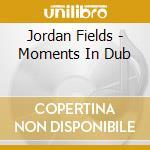 MOMENTS IN DUB cd musicale di FIELDS JORDAN