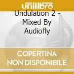 UNDULATION 2  - MIXED BY AUDIOFLY cd musicale di ARTISTI VARI