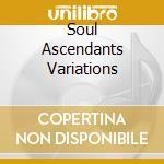 Soul Ascendants Variations cd musicale di Ascendant Soul