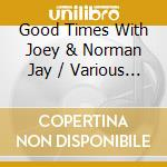 GOOD TIME/CLASSIC PARTY TUNES... cd musicale di JAY JOEY/JAY NORMAN