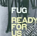 Fug - Ready For Us cd musicale di Fug