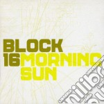 MORNING SUN cd musicale di BLOCK 16