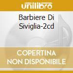 BARBIERE DI SIVIGLIA-2CD cd musicale di ROSSINI