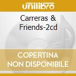 CARRERAS & FRIENDS-2CD cd musicale di ARTISTI VARI