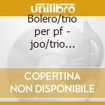 Bolero/trio per pf - joo/trio italiano cd musicale di Ravel