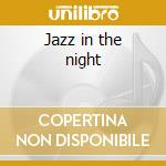Jazz in the night cd musicale di Artisti Vari