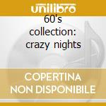 60's collection: crazy nights cd musicale di Artisti Vari