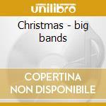 Christmas - big bands cd musicale di Artisti Vari