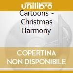 Aa.Vv. - Cartoons - Christmas Harmony cd musicale di Artisti Vari