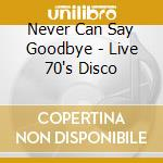 Never can say goodbye cd musicale di Artisti Vari