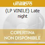 (LP VINILE) Late night lp vinile