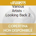 LOOKING BACK 2 cd musicale di ARTISTI VARI