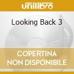 LOOKING BACK 3 cd musicale di ARTISTI VARI
