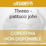 Threeo - patitucci john cd musicale di Sabatino/j.patitucci/hern P.di