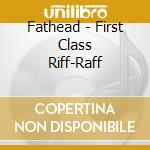 First class riff-raff cd musicale di Fathead