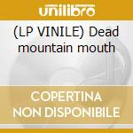 (LP VINILE) Dead mountain mouth lp vinile di Tron Genghis