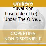 Under the olive tree cd musicale di THE YUVAL RON ENSEMB