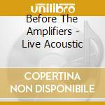 BEFORE THE AMPLIFIERS - LIVE ACOUSTIC cd musicale di Hazel Sister