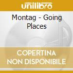 GOING PLACES                              cd musicale di MONTAG