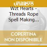 THREADS ROPE SPELL MAKING YOUR BONES      cd musicale di Hearts Wzt