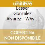 WHY IS BEAR BILLOWING?                    cd musicale di Lesser gon Alavarez