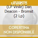 (LP VINILE) Bromst lp vinile di Dan Deacon
