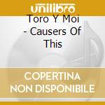 CAUSERS OF THIS                           cd musicale di TORO Y MOI