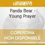 YOUNG PRAYER                              cd musicale di Bear Panda