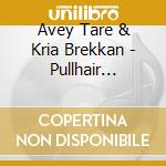 PULLHAIR RUBEYE                           cd musicale di Avey & kria br Tare