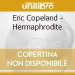 Eric Copeland - Hermaphrodite cd musicale di Eric Copeland