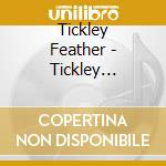 Tickley Feather - Tickley Feather cd musicale di Feather Tickley