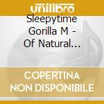 OF NATURAL HISTORY                        cd musicale di SLEEPYTIME GORILLA M
