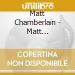 MATT CHAMBERLAIN                          cd musicale di Matt Chamberlain