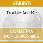 TROUBLE AND ME cd musicale di SHEA RICK & KEARNS BRANTLEY