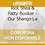 Our shangri-la cd musicale di Rick shea & patty bo