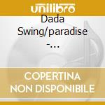 CD - DADA SWING/PARADISE - beast/schadenfroh cd musicale di Swing/paradise Dada
