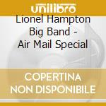Lionel Hampton Big Band - Air Mail Special cd musicale