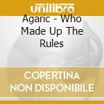 Who made up the rules cd musicale di Agaric