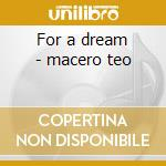 For a dream - macero teo cd musicale di Macero Teo