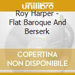 FLAT BAROQUE & BERSERK cd musicale di ROY HARPER