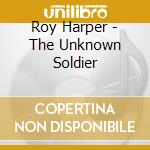 THE UNKNOWN SOLDIER cd musicale di ROY HARPER
