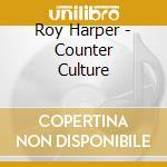 Roy Harper - Counter Culture cd musicale di ROY HARPER