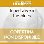 Buried alive in the blues cd musicale di Chicago blues reunion