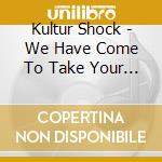CD - KULTUR SHOCK - WE HAVE COME TO TAKE YOUR JOBS cd musicale di Shock Kultur