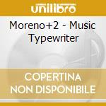 MUSIC TYPEWRITER                          cd musicale di MORENO 2