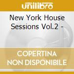 NEW YORK HOUSE SESSIONS VOL 2 cd musicale di ARTISTI VARI
