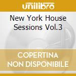 NEW YORK HOUSE SESSIONS VOL.3 cd musicale di ARTISTI VARI