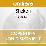 Shelton special - cd musicale di Shelton Allen