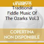 Traditional Fiddle Music Of The Ozarks Vol.3 cd musicale di Artisti Vari