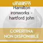 Hamilton ironworks - hartford john cd musicale di John Hartford